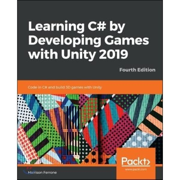 Learning C  by Developing Games with Unity 2019 Fourth Edition  Ferrone  Harrison