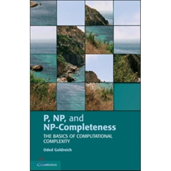 P  NP  and NP-Completeness : The Basics of Computational Complexity  Goldreich  Oded