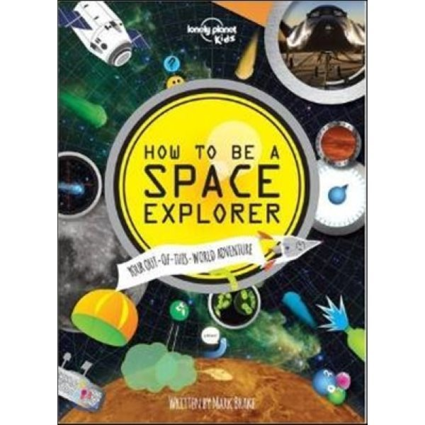 How to Be a Space Explorer  Lonely Planet Kids