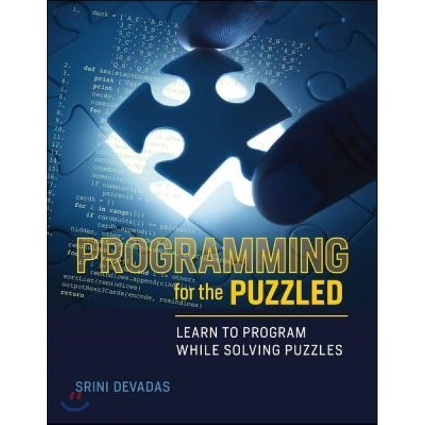 Programming for the Puzzled: Learn to Program While Solving Puzzles : Learn to Program While Solv...