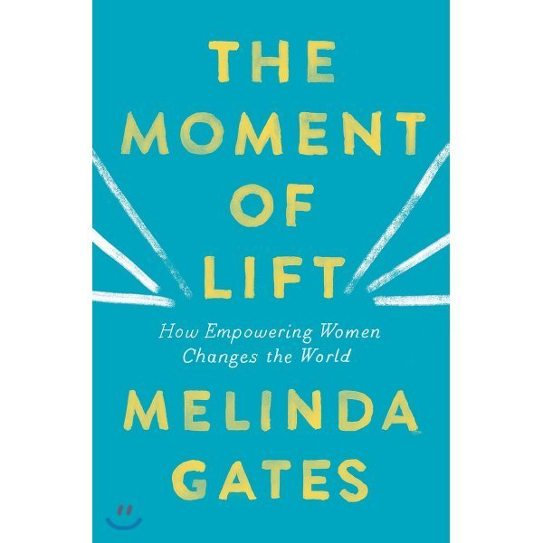 The Moment of Lift: How Empowering Women Changes the World  Melinda Gages