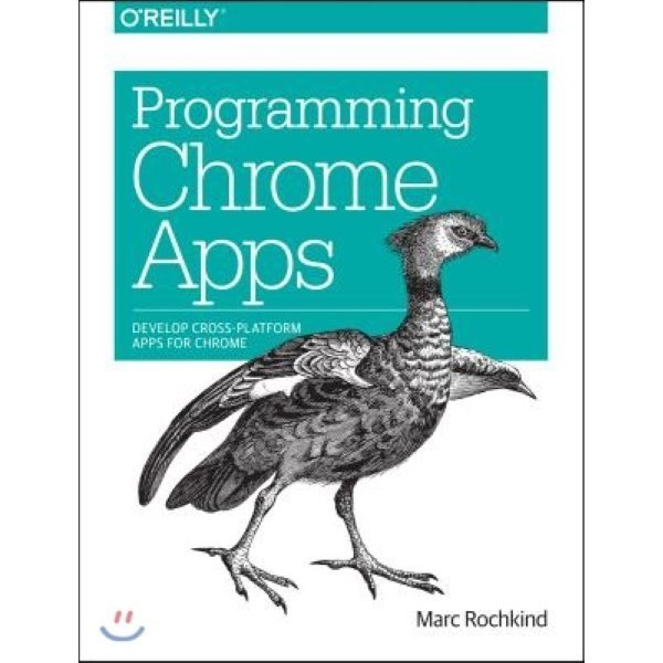 Programming Chrome Apps: Develop Cross-Platform Apps for Chrome  Rochkind  Marc