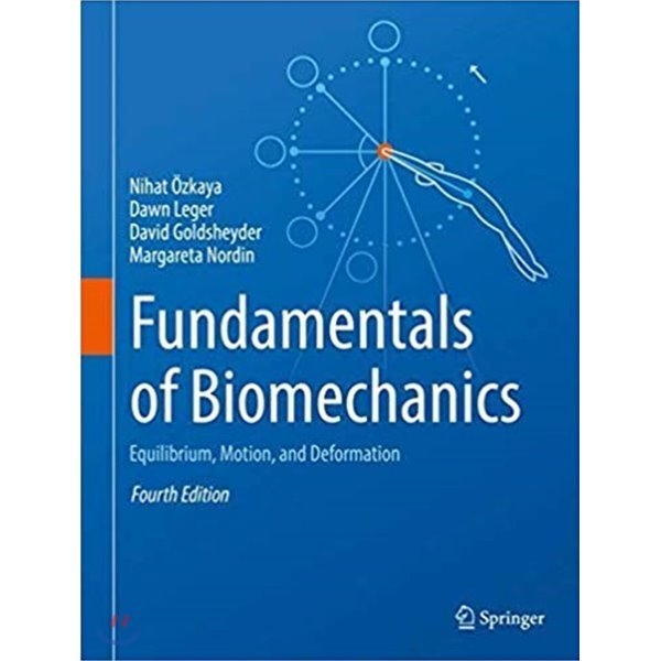 Fundamentals of Biomechanics  4 E : Equilibrium  Motion  and Deformation  Nihat Ozkaya Dawn Leg...