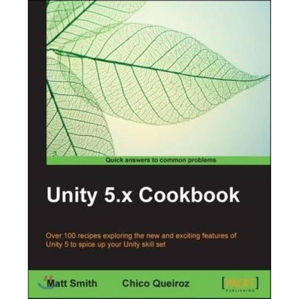 Unity 5 X Cookbook  Matt Smith