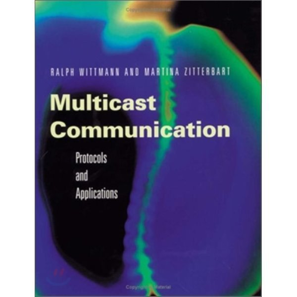 Multicast Communication : Protocols  Programming  and Applications  Ralph Wittmann  Martina Zitte...
