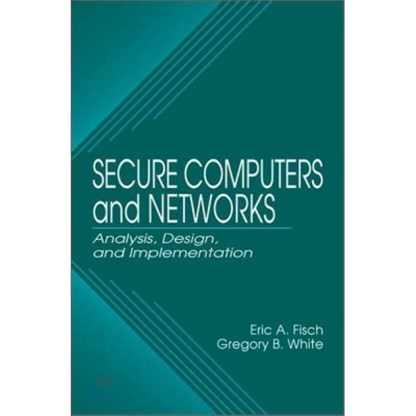 Secure Computers and Networks : Anaysis  Design  and Implementation  Eric A  Fisch  Gregory B  Wh...