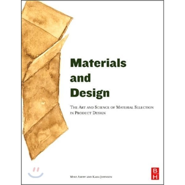 Materials and Design : The Art and Science of Material Selection in Product Design  Michael Ash...