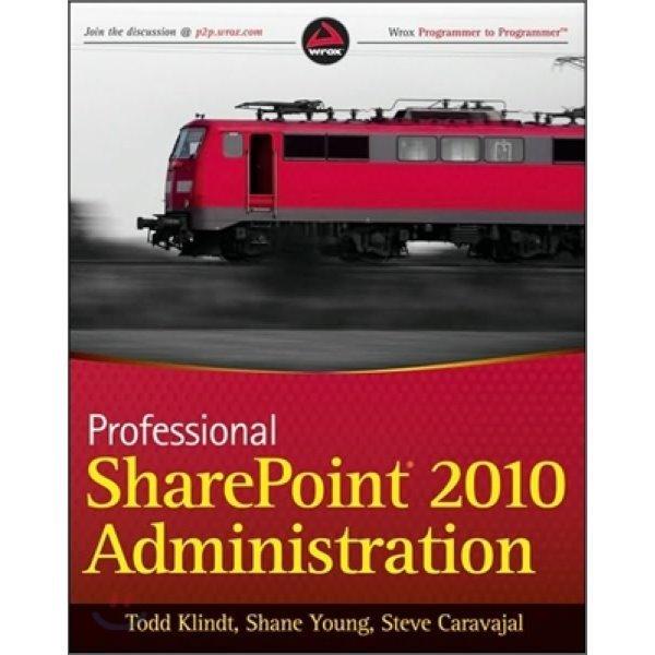 Professional Sharepoint 2010 Administration  Todd Klindt  Shane Young  Steve Caravajal