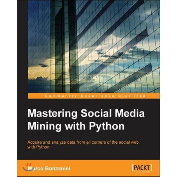 Mastering Social Media Mining with Python  Bonzanini  Marco
