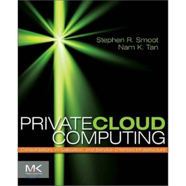 Private Cloud Computing : Consolidation  Virtualization  and Service-oriented Infrastructure  Ste...