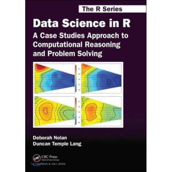 Data Science in R : A Case Studies Approach to Computational Reasoning and Problem Solving  Debor...