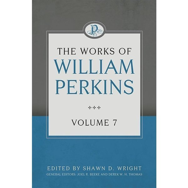 The Works of William Perkins  Volume 7 (Hardcover)