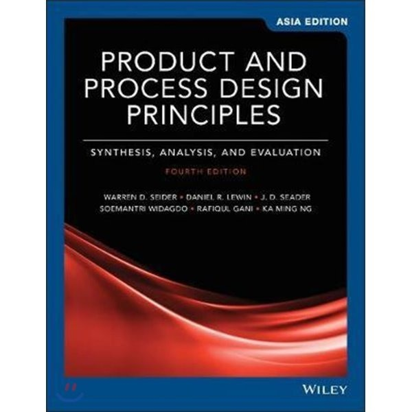 Product and Process Design Principles  4 E : Synthesis  Analysis and Evaluation  Warren D  Seider...