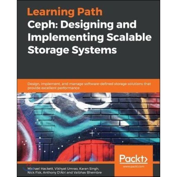 Ceph: Designing and Implementing Scalable Storage Systems  Hackett  Michael   Umrao  Vikhyat   Si...