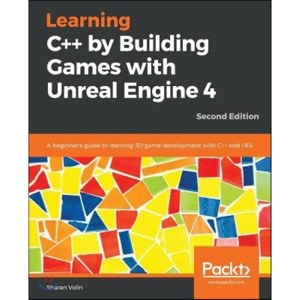 Learning C++ by Building Games with Unreal Engine 4  2 E : Learn the fundamentals of C++ programm...
