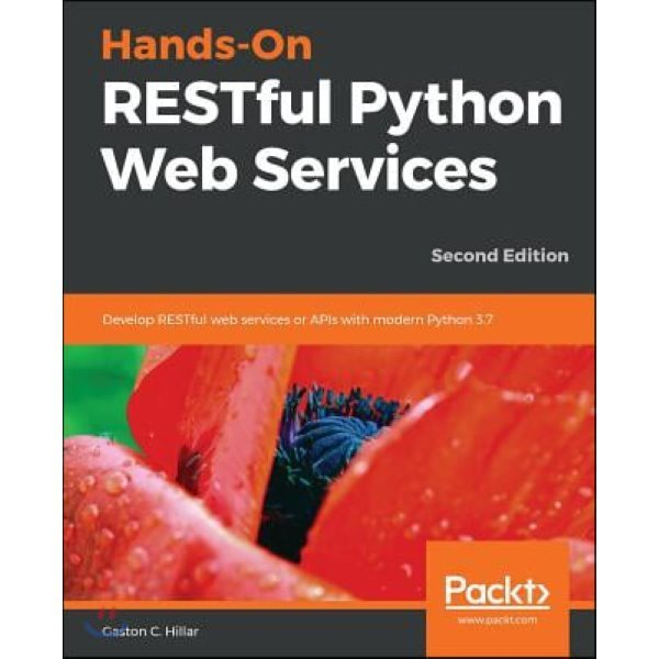 RESTful Python Web Services  2 E : Explore the best tools and techniques to create lightweight  m...