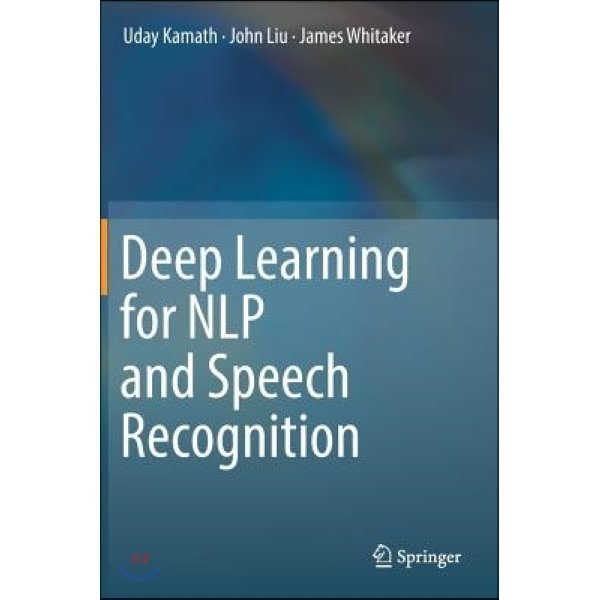 Deep Learning for NLP and Speech Recognition  Uday Kamath John Liu Jimmy Whitaker