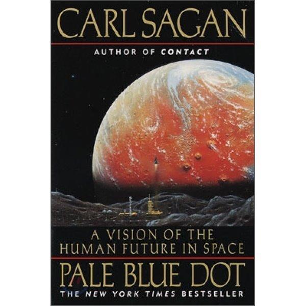 Pale Blue Dot : A Vision of the Human Future in Space  Sagan  Carl  Druyan  Ann