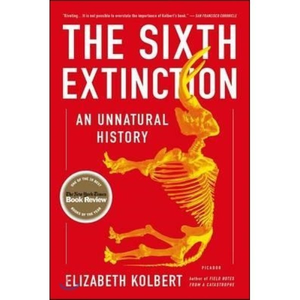 The Sixth Extinction: An Unnatural History : An Unnatural History  Kolbert  Elizabeth