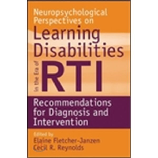 Neuropsychological Perspectives on Learning Disabilities in the Era of RTI : Recommendations fo...