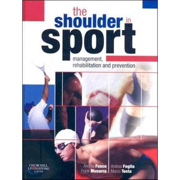 The Shoulder in Sport : Management  Rehabilitation and Prevention  Andrea Fusco  Andrea Foglia...