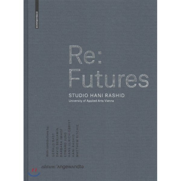 Re:Futures : Studio Hani Rashid  University of Applied Arts Vienna  Hani Rashid Sophie Luger (EDT)