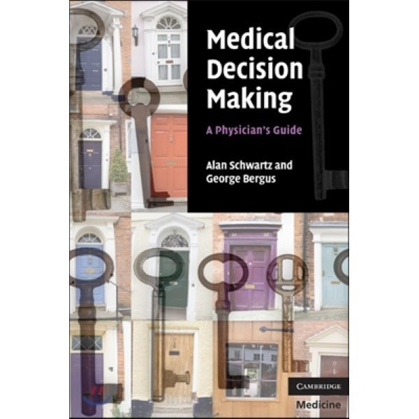 Medical Decision Making : A Physician s Guide  Alan Schwartz  George Bergus