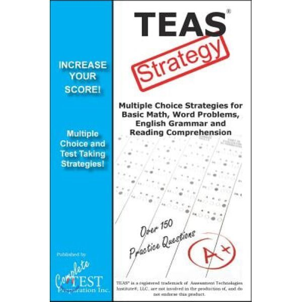 Teas Test Strategy : Winning Multiple Choice Strategies for the Test of Essential Academic Skil...