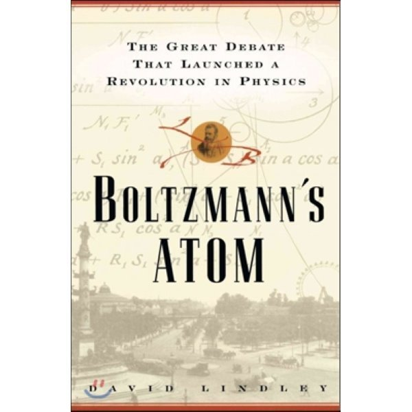 Boltzmanns Atom: The Great Debate That Launched a Revolution in Physics : The Great Debate That...