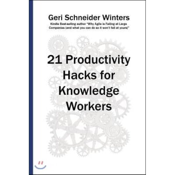 21 Productivity Hacks for Knowledge Workers  Winters  Geri Schneider