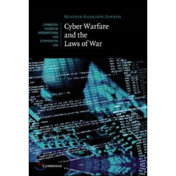 Cyber Warfare and the Laws of War  Dinniss  Heather Harrison
