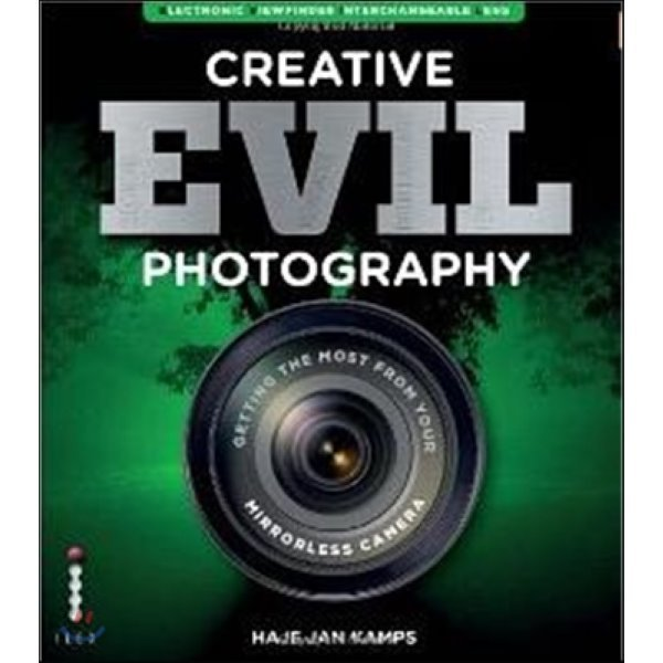 Creative EVIL Photography : Getting the Most from Your Mirrorless Camera  Haje Kamps
