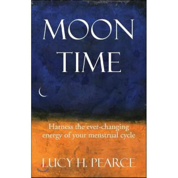 Moon Time: Harness the Ever-Changing Energy of Your Menstrual Cycle  Pearce  Lucy H
