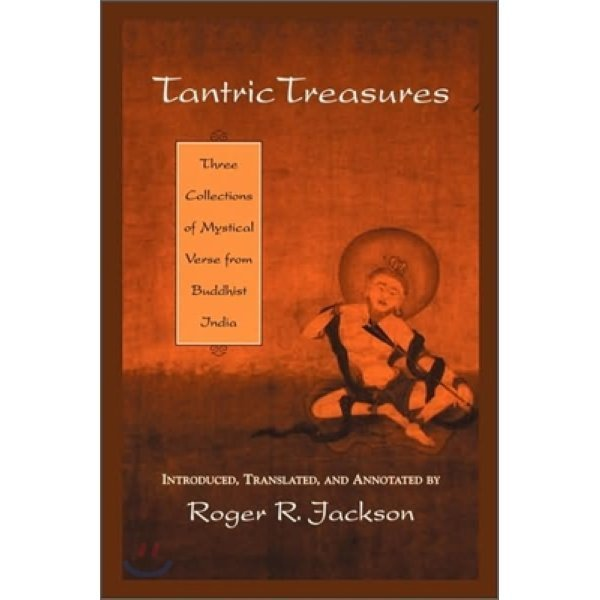 Tantric Treasures: Three Collections of Mystical Verse from Buddhist India  Roger R  Jackson