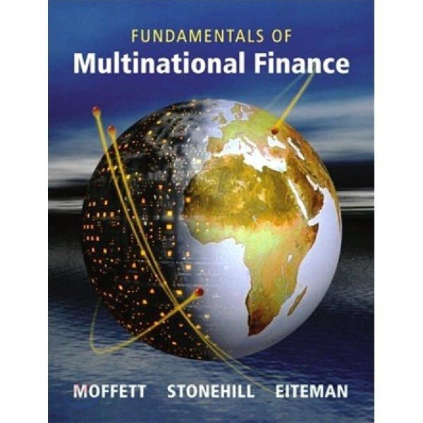 Fundamentals of Multinational Finance  David K  Eiteman  Michael H  Moffett