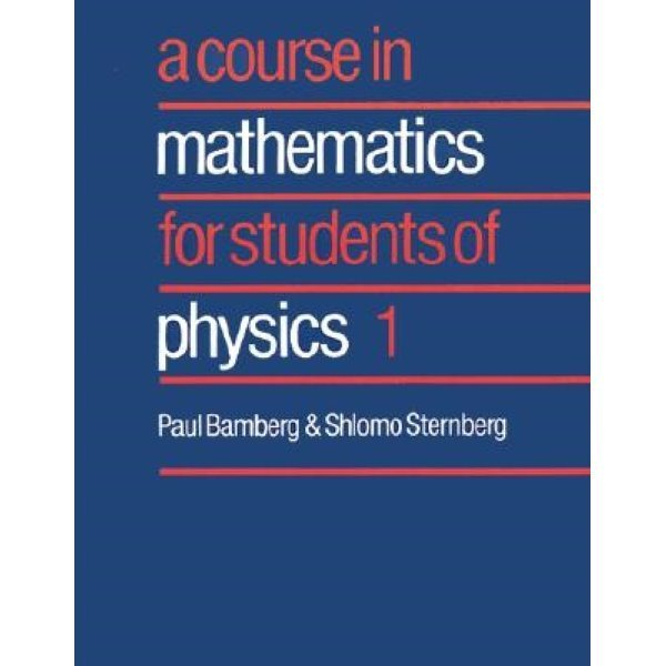 Course in Mathematics for Students of Physics 1 :   001  Bamberg  Paul  Sternberg  Shlomo