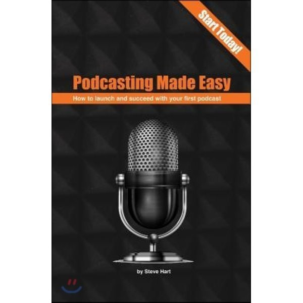 Podcasting Made Easy: How to Launch and Succeed with Your First Podcast  Hart  Steve