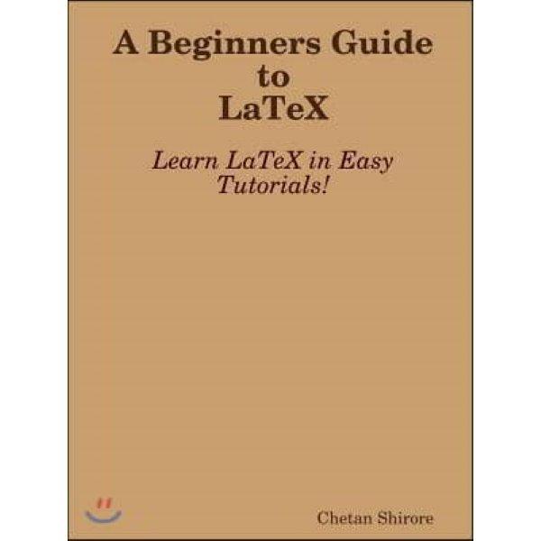A Beginners Guide to Latex  Shirore  Chetan