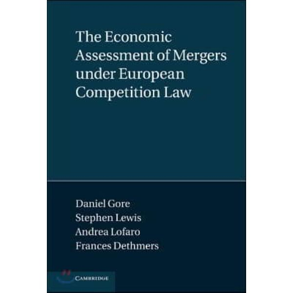 The Economic Assessment of Mergers Under European Competition Law  Gore  Daniel  Lewis  Stephan...