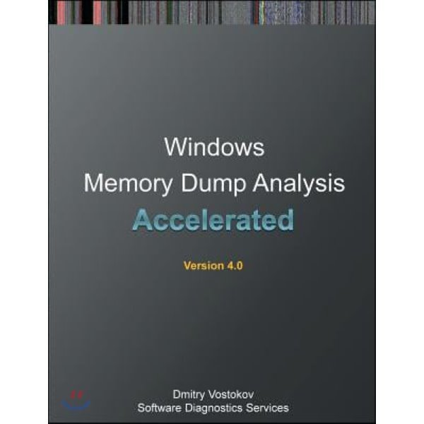 Accelerated Windows Memory Dump Analysis: Training Course Transcript and Windbg Practice Exerci...