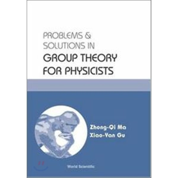Problems and Solutions in Group Theory for Physicists  Zhong-Qi Ma  Xiao-Yan Gu