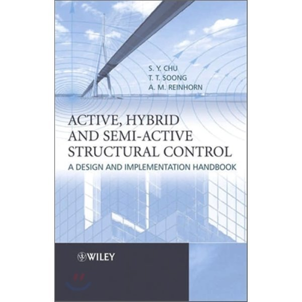 Active  Hybrid and Semi-Active Structural Control : A Design and Implementation Handbook  T  T...