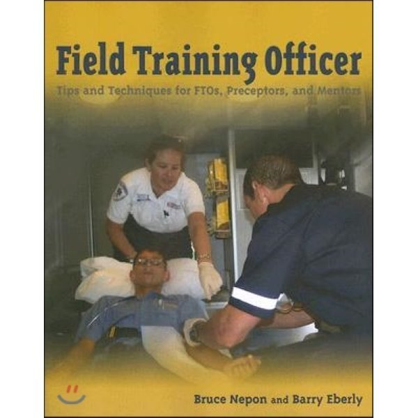 Field Training Officer : Tips and Techniques  Bruce Nepon  Barry Eberly