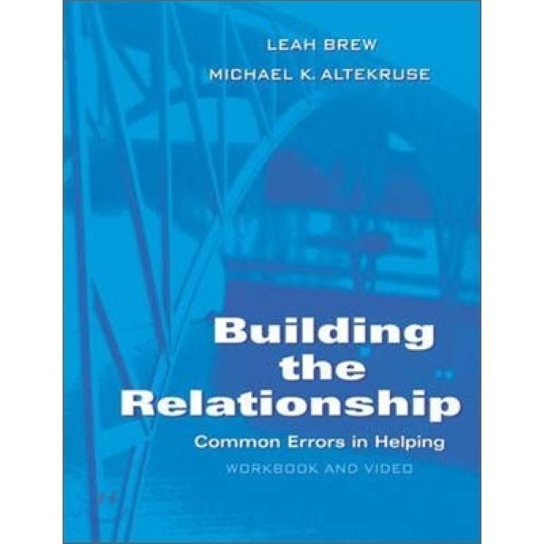 Building the Relationship : Common Errors in Helping  Workbook and Video  Leah Brew  Michael K...
