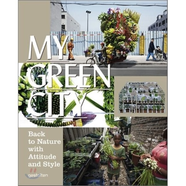My Green City : Back to Nature With Attitude and Style  Klanten  Robert (EDT)  Ehmann  Sven (ED...