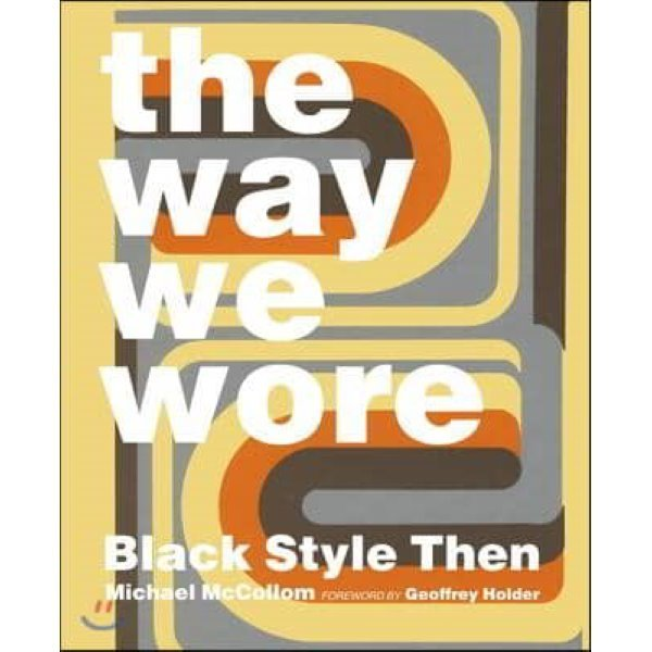 The Way We Wore : Black Style Then  Mccollom  Michael  Holder  Geoffrey