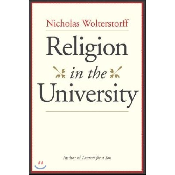 Religion in the University  Wolterstorff  Nicholas