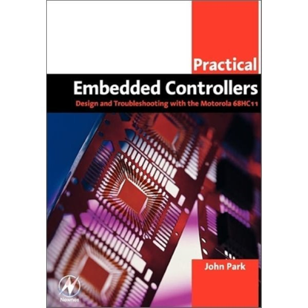 Practical Embedded Controllers : Design and Troubleshooting with the Motorola 68HC11  John Park