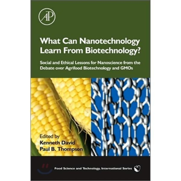 What Can Nanotechnology Learn From Biotechnology  : Social and Ethical Lessons for Nanoscience...
