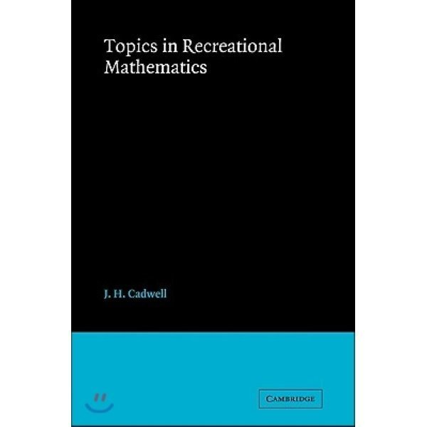 Topics in Recreational Mathmatics  Cadwell  J  H